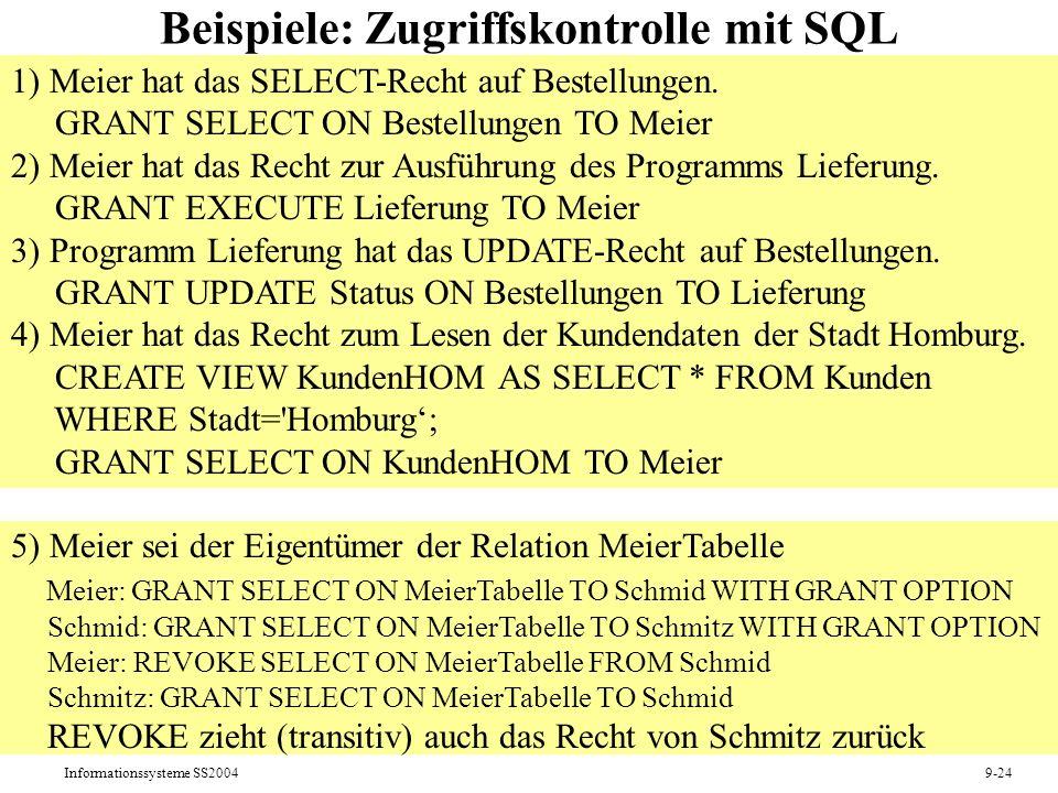 Informationssysteme SS20049-24 Beispiele: Zugriffskontrolle mit SQL 1) Meier hat das SELECT-Recht auf Bestellungen. GRANT SELECT ON Bestellungen TO Me