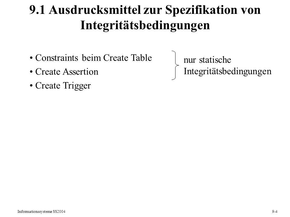 Informationssysteme SS20049-4 9.1 Ausdrucksmittel zur Spezifikation von Integritätsbedingungen Constraints beim Create Table Create Assertion Create T