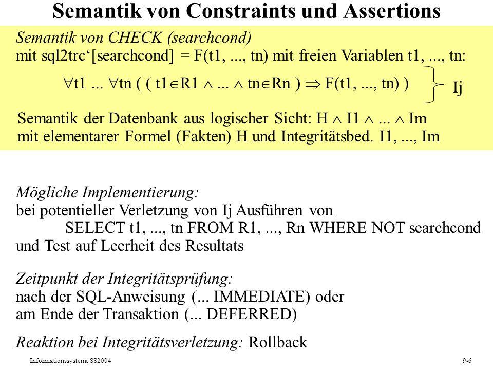 Informationssysteme SS20049-6 Semantik von Constraints und Assertions Semantik von CHECK (searchcond) mit sql2trc[searchcond] = F(t1,..., tn) mit frei