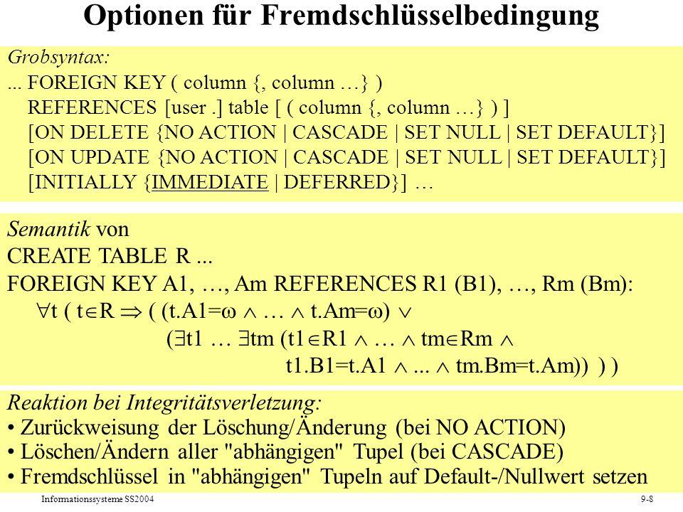 Informationssysteme SS20049-8 Optionen für Fremdschlüsselbedingung Grobsyntax:... FOREIGN KEY ( column {, column …} ) REFERENCES [user.] table [ ( col