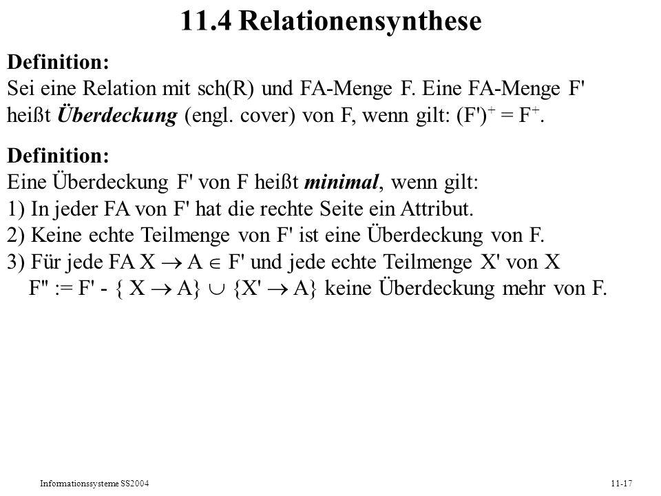Informationssysteme SS200411-17 11.4 Relationensynthese Definition: Sei eine Relation mit sch(R) und FA-Menge F. Eine FA-Menge F' heißt Überdeckung (e