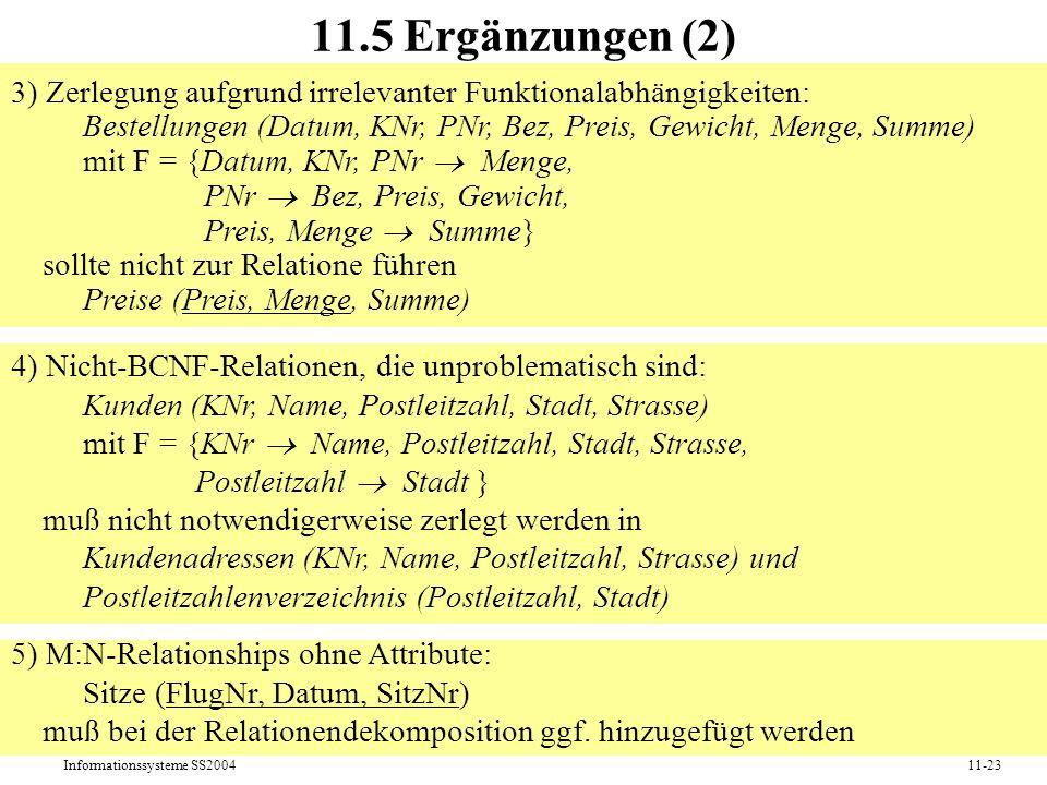 Informationssysteme SS200411-23 11.5 Ergänzungen (2) 3) Zerlegung aufgrund irrelevanter Funktionalabhängigkeiten: Bestellungen (Datum, KNr, PNr, Bez,