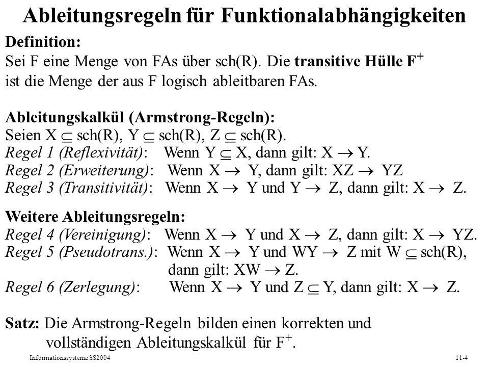 Informationssysteme SS200411-4 Ableitungsregeln für Funktionalabhängigkeiten Definition: Sei F eine Menge von FAs über sch(R). Die transitive Hülle F