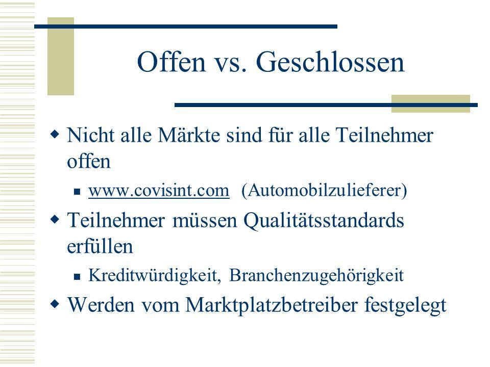 Offen vs. Geschlossen Nicht alle Märkte sind für alle Teilnehmer offen www.covisint.com (Automobilzulieferer) www.covisint.com Teilnehmer müssen Quali