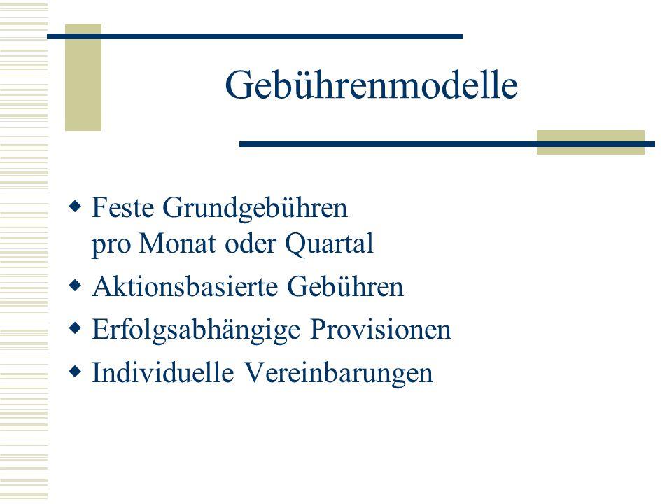 Gebührenmodelle Feste Grundgebühren pro Monat oder Quartal Aktionsbasierte Gebühren Erfolgsabhängige Provisionen Individuelle Vereinbarungen