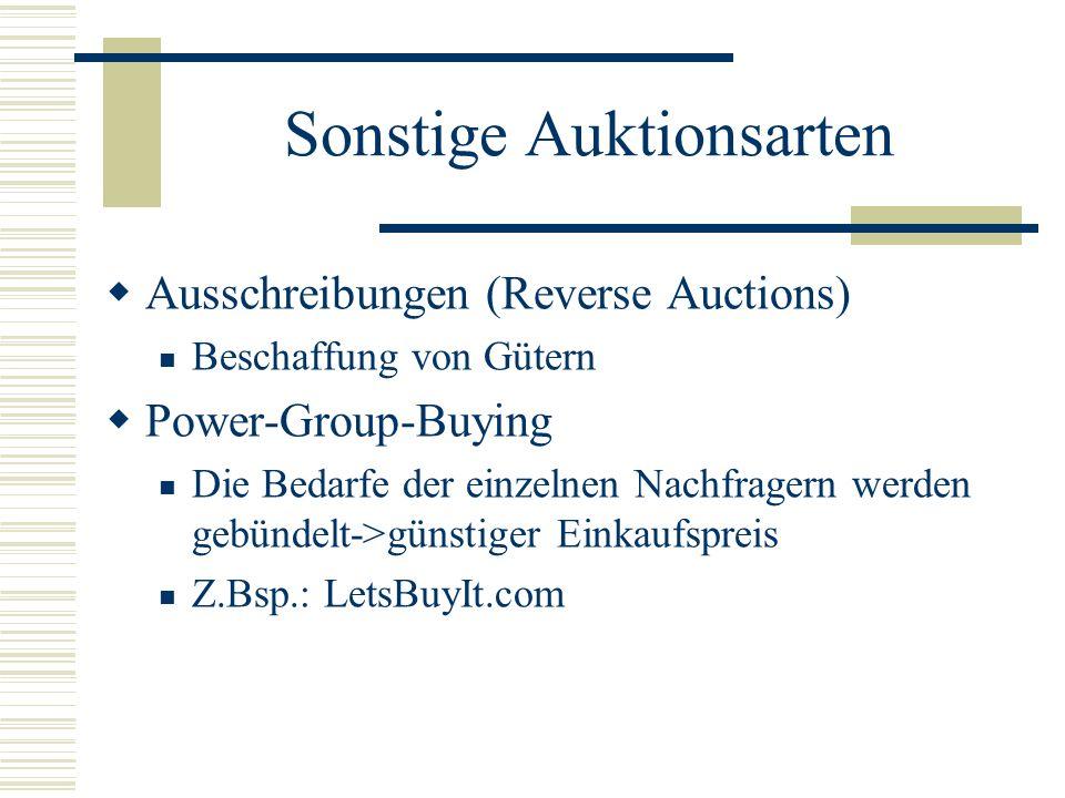Sonstige Auktionsarten Ausschreibungen (Reverse Auctions) Beschaffung von Gütern Power-Group-Buying Die Bedarfe der einzelnen Nachfragern werden gebün
