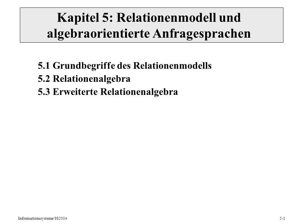Informationssysteme SS20045-12 5.2 Relationenalgebra (RA) Eine Operation der RA hat eine oder mehrere Relationen als Operanden und liefert eine Relation als Ergebnis.