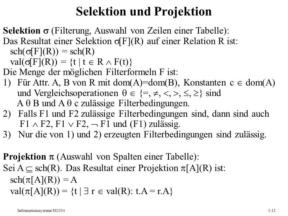 Informationssysteme SS20045-13 Selektion und Projektion Selektion (Filterung, Auswahl von Zeilen einer Tabelle): Das Resultat einer Selektion [F](R) a