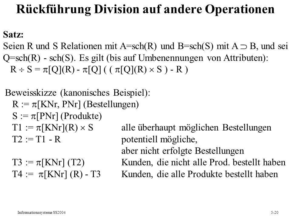 Informationssysteme SS20045-20 Rückführung Division auf andere Operationen Satz: Seien R und S Relationen mit A=sch(R) und B=sch(S) mit A B, und sei Q
