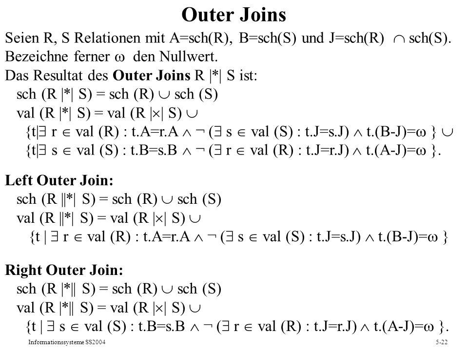 Informationssysteme SS20045-22 Outer Joins Seien R, S Relationen mit A=sch(R), B=sch(S) und J=sch(R) sch(S). Bezeichne ferner den Nullwert. Das Result