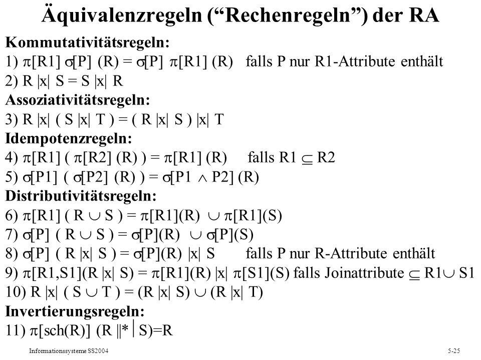 Informationssysteme SS20045-25 Äquivalenzregeln (Rechenregeln) der RA Kommutativitätsregeln: 1) [R1] [P] (R) = [P] [R1] (R) falls P nur R1-Attribute e