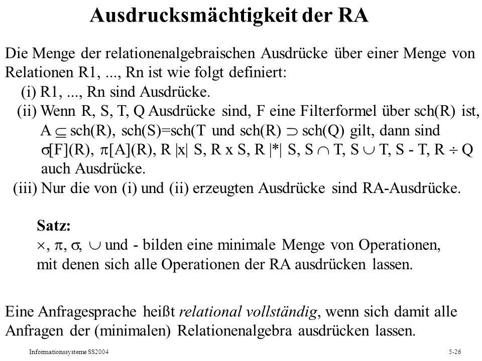 Informationssysteme SS20045-26 Ausdrucksmächtigkeit der RA Die Menge der relationenalgebraischen Ausdrücke über einer Menge von Relationen R1,..., Rn