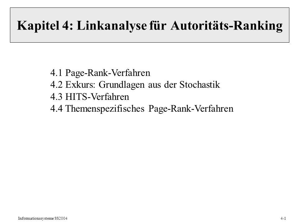 Informationssysteme SS20044-1 Kapitel 4: Linkanalyse für Autoritäts-Ranking 4.1 Page-Rank-Verfahren 4.2 Exkurs: Grundlagen aus der Stochastik 4.3 HITS