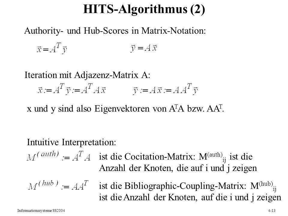 Informationssysteme SS20044-13 HITS-Algorithmus (2) Iteration mit Adjazenz-Matrix A: x und y sind also Eigenvektoren von A T A bzw. AA T. Authority- u