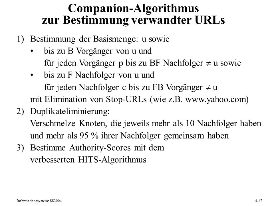 Informationssysteme SS20044-17 Companion-Algorithmus zur Bestimmung verwandter URLs 1)Bestimmung der Basismenge: u sowie bis zu B Vorgänger von u und