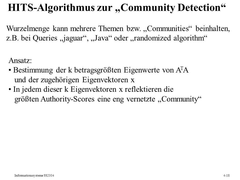 Informationssysteme SS20044-18 HITS-Algorithmus zur Community Detection Wurzelmenge kann mehrere Themen bzw. Communities beinhalten, z.B. bei Queries