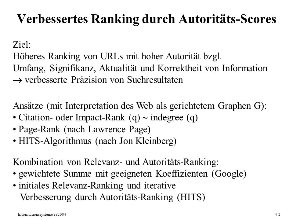 Informationssysteme SS20044-2 Verbessertes Ranking durch Autoritäts-Scores Ziel: Höheres Ranking von URLs mit hoher Autorität bzgl. Umfang, Signifikan