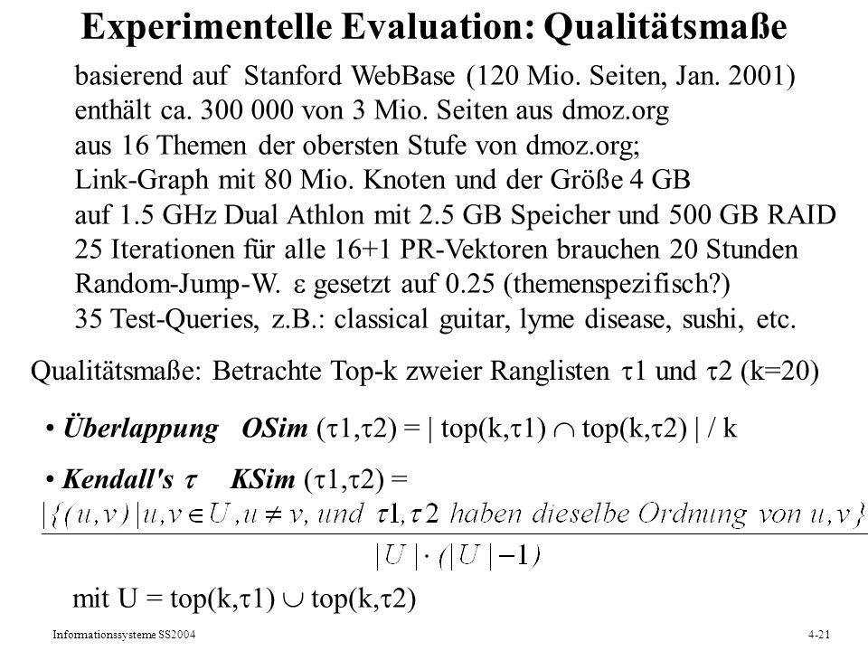 Informationssysteme SS20044-21 Experimentelle Evaluation: Qualitätsmaße basierend auf Stanford WebBase (120 Mio. Seiten, Jan. 2001) enthält ca. 300 00