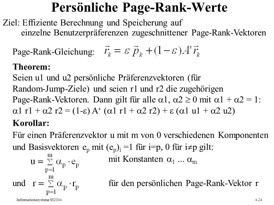 Informationssysteme SS20044-24 Persönliche Page-Rank-Werte Theorem: Seien u1 und u2 persönliche Präferenzvektoren (für Random-Jump-Ziele) und seien r1