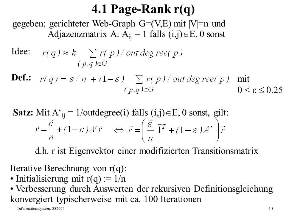 Informationssysteme SS20044-3 4.1 Page-Rank r(q) Idee: gegeben: gerichteter Web-Graph G=(V,E) mit |V|=n und Adjazenzmatrix A: A ij = 1 falls (i,j) E,