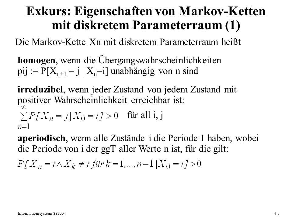 Informationssysteme SS20044-5 Exkurs: Eigenschaften von Markov-Ketten mit diskretem Parameterraum (1) homogen, wenn die Übergangswahrscheinlichkeiten