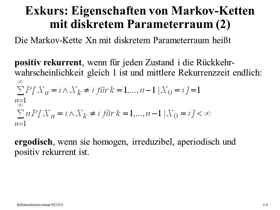 Informationssysteme SS20044-6 Exkurs: Eigenschaften von Markov-Ketten mit diskretem Parameterraum (2) Die Markov-Kette Xn mit diskretem Parameterraum