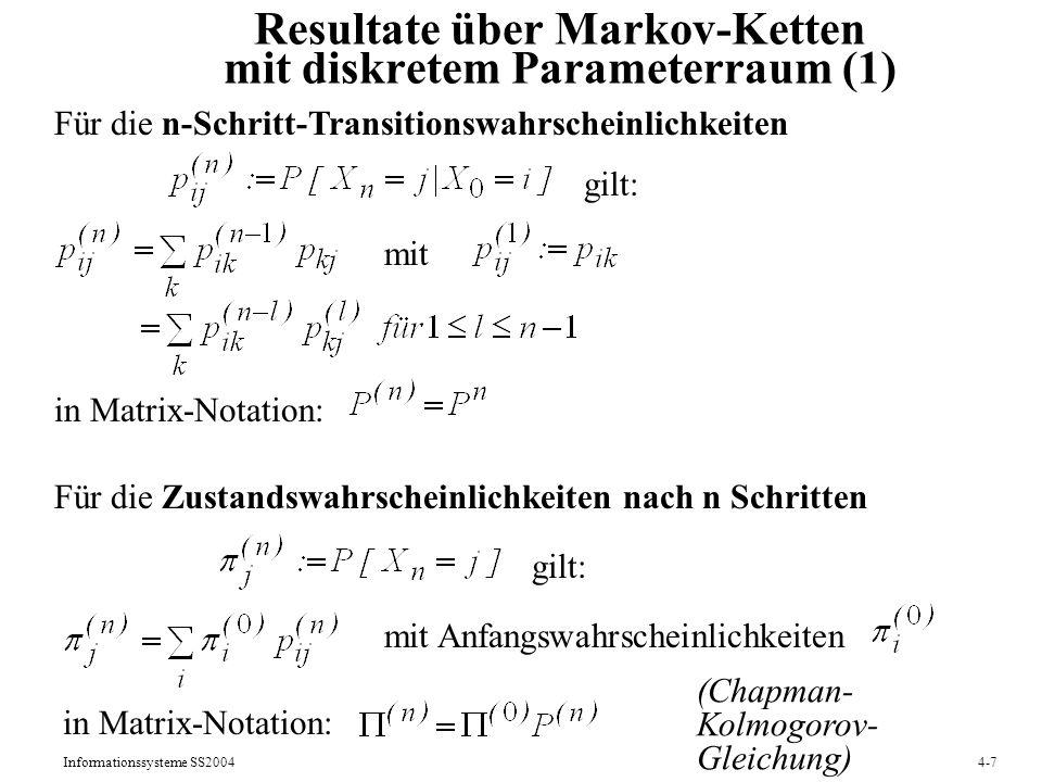 Informationssysteme SS20044-7 Resultate über Markov-Ketten mit diskretem Parameterraum (1) Für die n-Schritt-Transitionswahrscheinlichkeiten gilt: mit