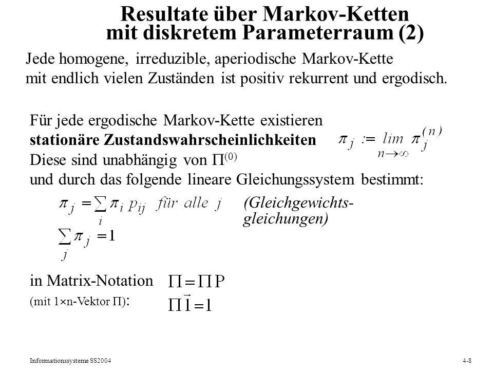Informationssysteme SS20044-8 Resultate über Markov-Ketten mit diskretem Parameterraum (2) Jede homogene, irreduzible, aperiodische Markov-Kette mit e