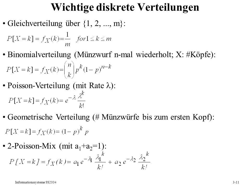 Informationssysteme SS20043-11 Wichtige diskrete Verteilungen Binomialverteilung (Münzwurf n-mal wiederholt; X: #Köpfe): Poisson-Verteilung (mit Rate