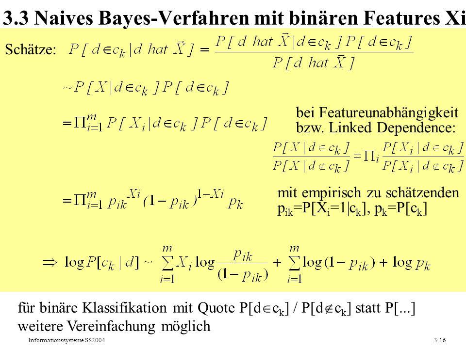 Informationssysteme SS20043-16 3.3 Naives Bayes-Verfahren mit binären Features Xi Schätze: bei Featureunabhängigkeit bzw. Linked Dependence: mit empir