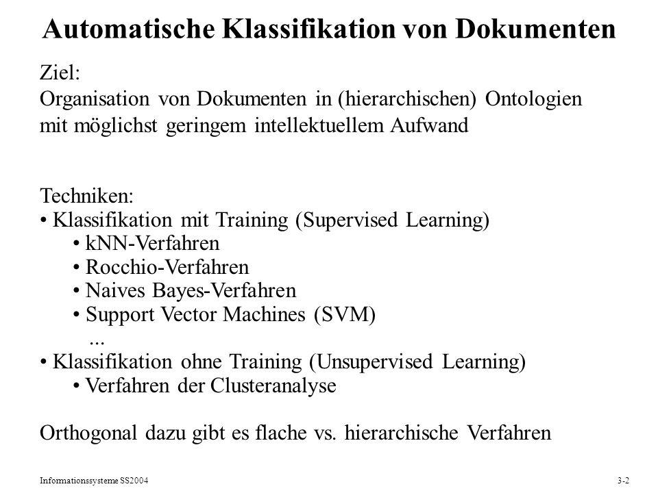Informationssysteme SS20043-2 Automatische Klassifikation von Dokumenten Ziel: Organisation von Dokumenten in (hierarchischen) Ontologien mit möglichs