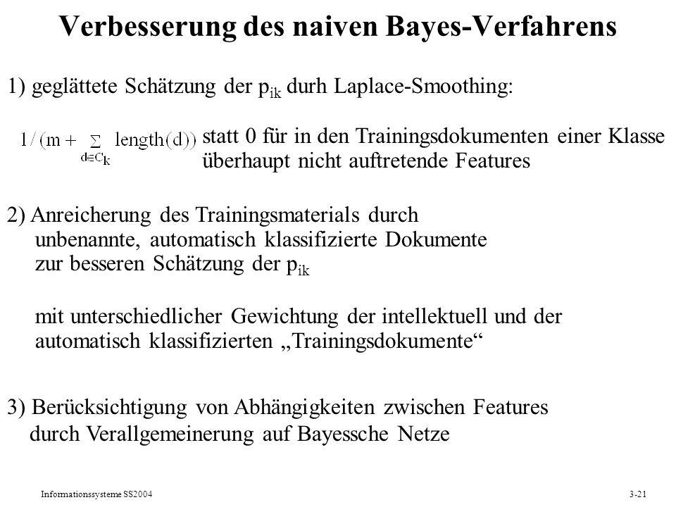 Informationssysteme SS20043-21 Verbesserung des naiven Bayes-Verfahrens 1) geglättete Schätzung der p ik durh Laplace-Smoothing: statt 0 für in den Tr