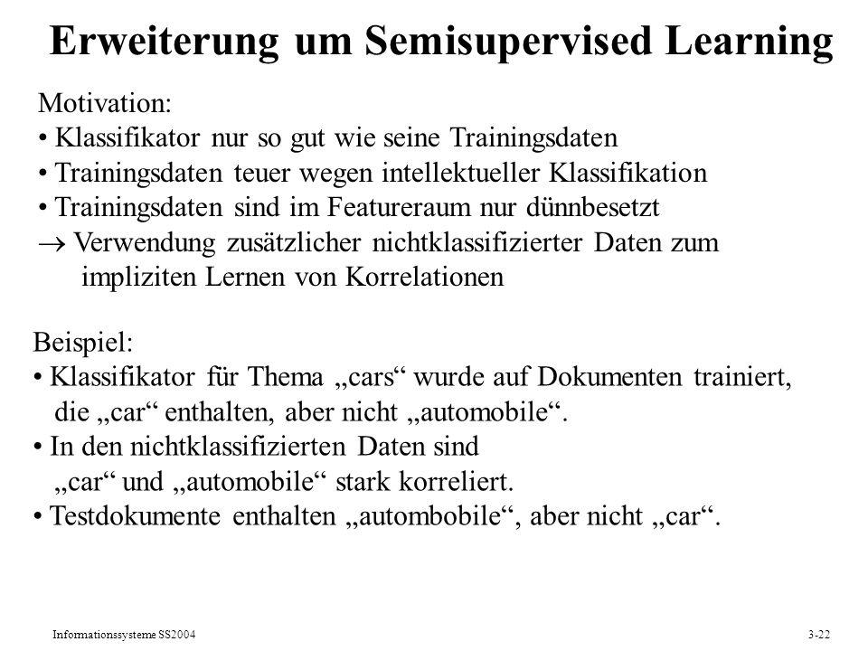 Informationssysteme SS20043-22 Erweiterung um Semisupervised Learning Motivation: Klassifikator nur so gut wie seine Trainingsdaten Trainingsdaten teu