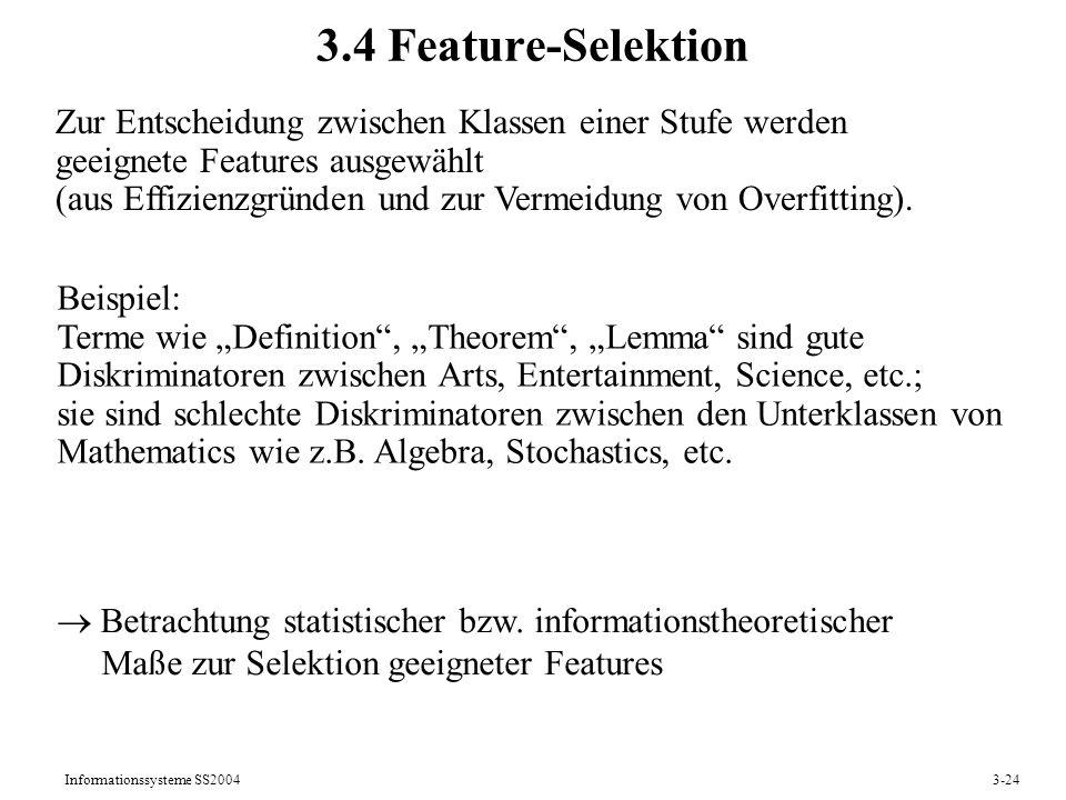 Informationssysteme SS20043-24 3.4 Feature-Selektion Zur Entscheidung zwischen Klassen einer Stufe werden geeignete Features ausgewählt (aus Effizienz