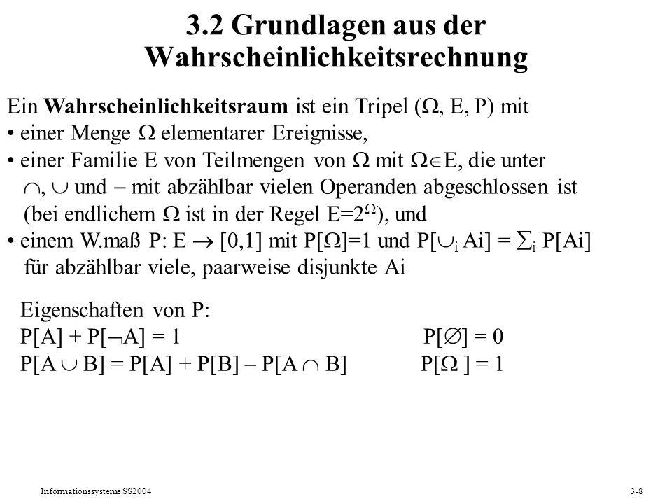 Informationssysteme SS20043-8 3.2 Grundlagen aus der Wahrscheinlichkeitsrechnung Ein Wahrscheinlichkeitsraum ist ein Tripel (, E, P) mit einer Menge e