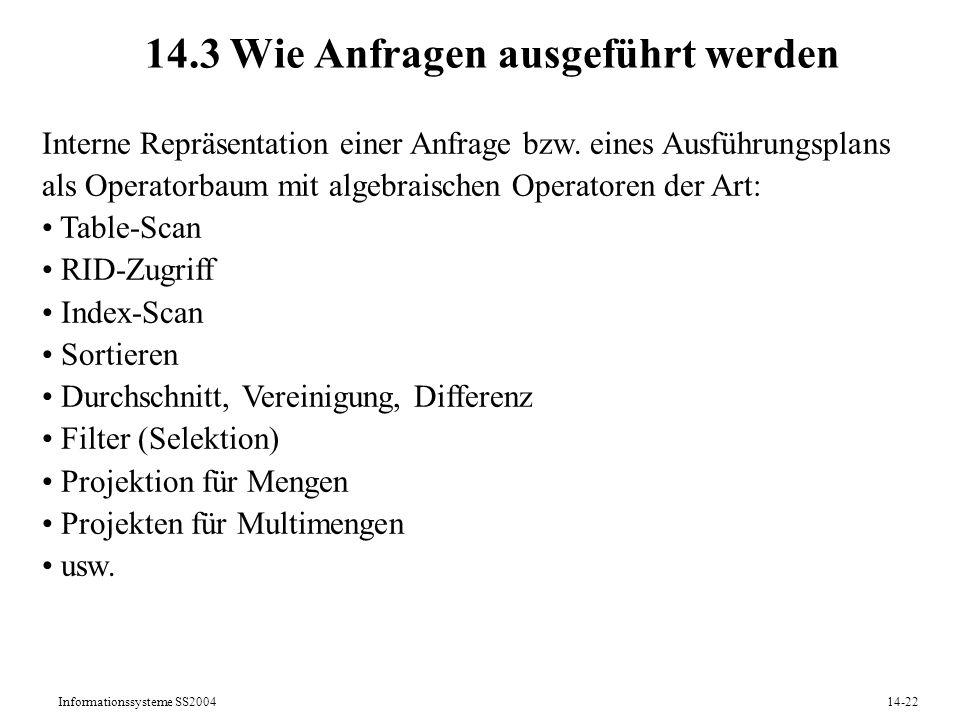 Informationssysteme SS200414-22 14.3 Wie Anfragen ausgeführt werden Interne Repräsentation einer Anfrage bzw. eines Ausführungsplans als Operatorbaum