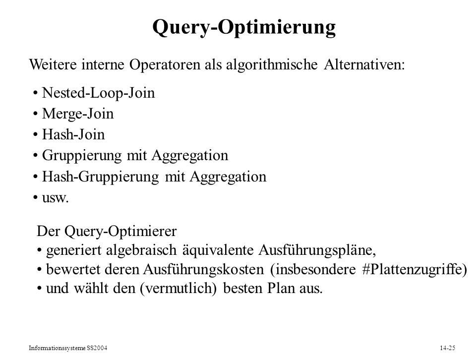 Informationssysteme SS200414-25 Query-Optimierung Nested-Loop-Join Merge-Join Hash-Join Gruppierung mit Aggregation Hash-Gruppierung mit Aggregation u