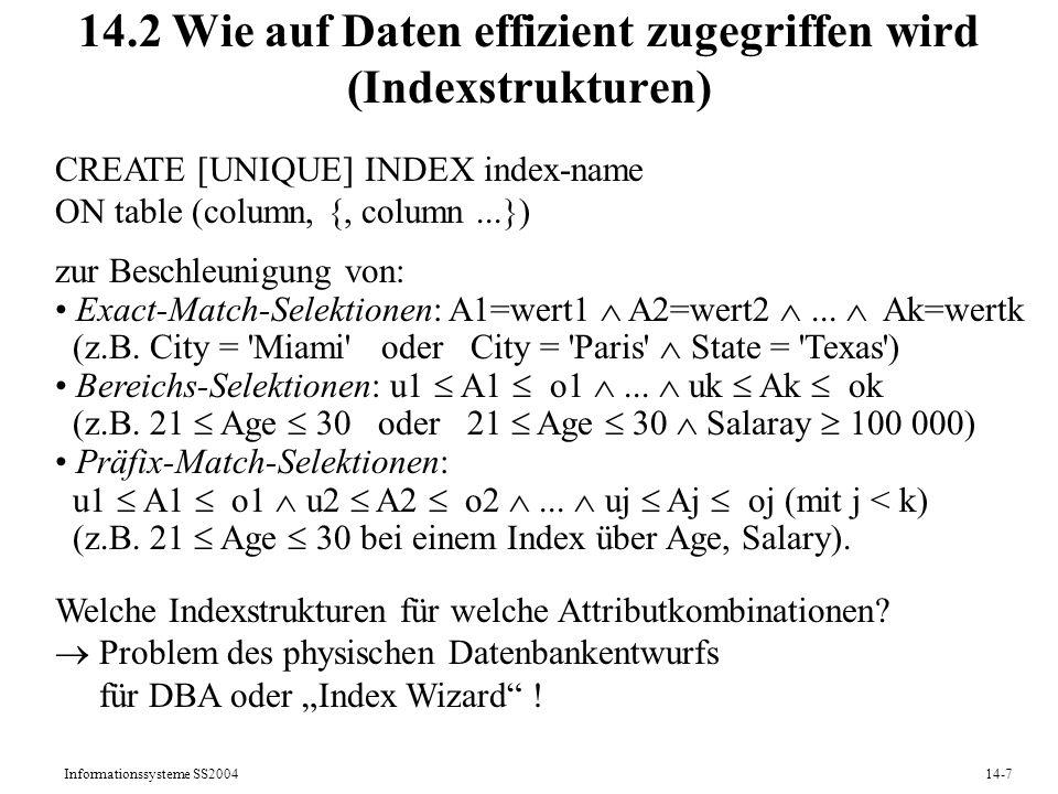 Informationssysteme SS200414-7 14.2 Wie auf Daten effizient zugegriffen wird (Indexstrukturen) CREATE [UNIQUE] INDEX index-name ON table (column, {, c