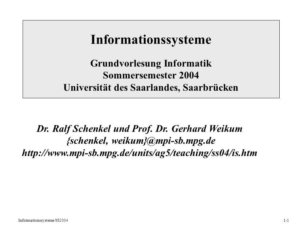 Informationssysteme SS20041-1 Informationssysteme Grundvorlesung Informatik Sommersemester 2004 Universität des Saarlandes, Saarbrücken Dr.
