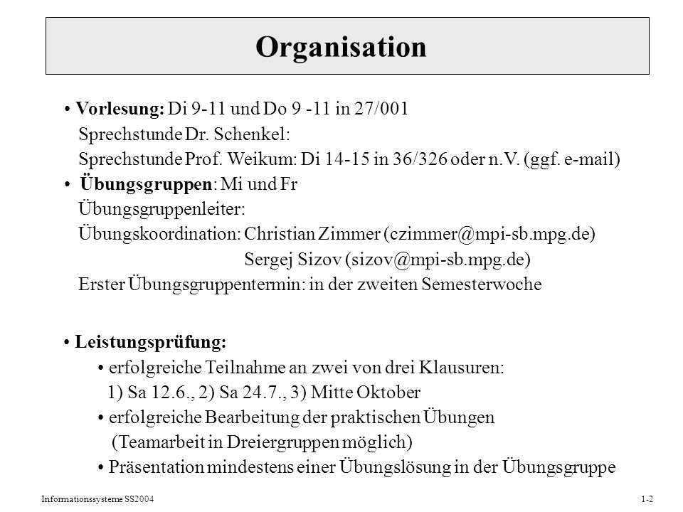 Informationssysteme SS20041-2 Organisation Vorlesung: Di 9-11 und Do 9 -11 in 27/001 Sprechstunde Dr.