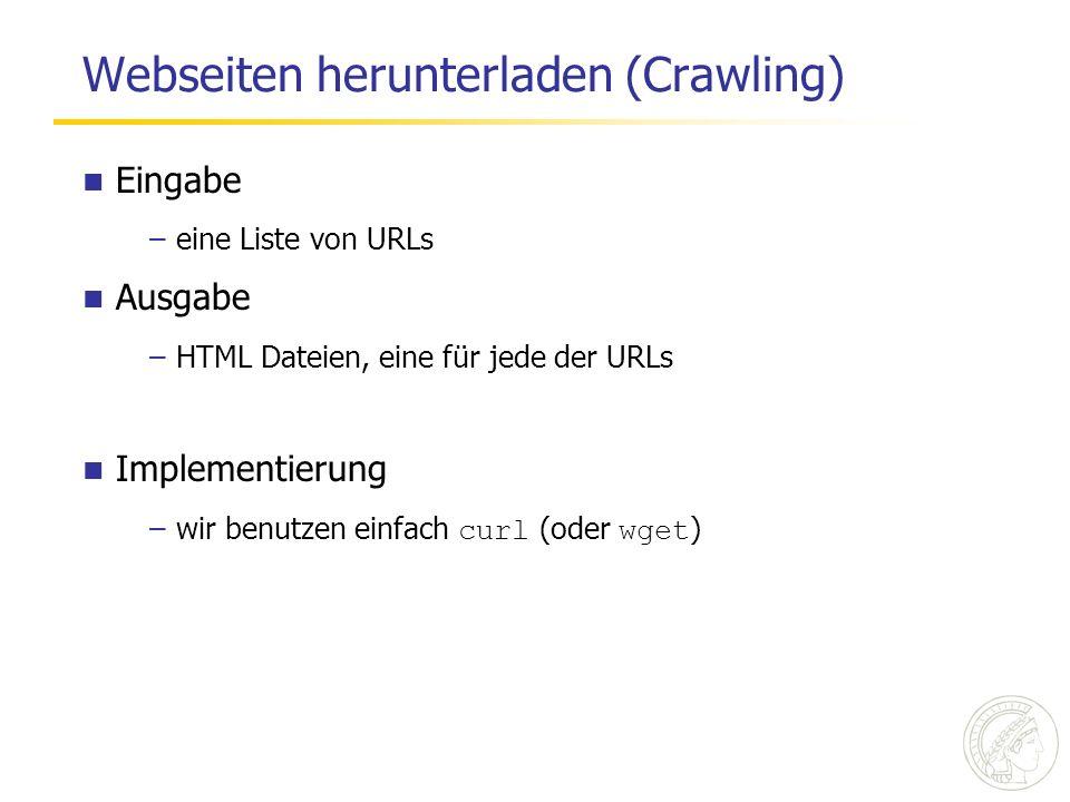 Webseiten herunterladen (Crawling) Eingabe –eine Liste von URLs Ausgabe –HTML Dateien, eine für jede der URLs Implementierung –wir benutzen einfach curl (oder wget )