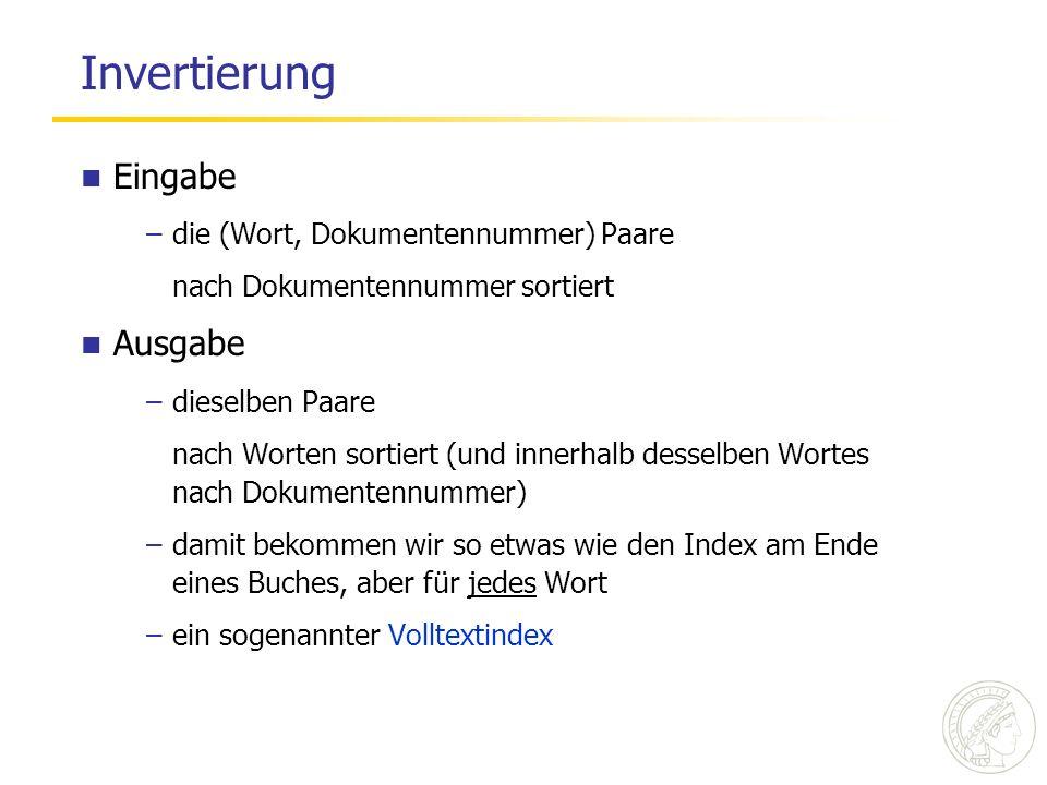 Invertierung Eingabe –die (Wort, Dokumentennummer) Paare nach Dokumentennummer sortiert Ausgabe –dieselben Paare nach Worten sortiert (und innerhalb d