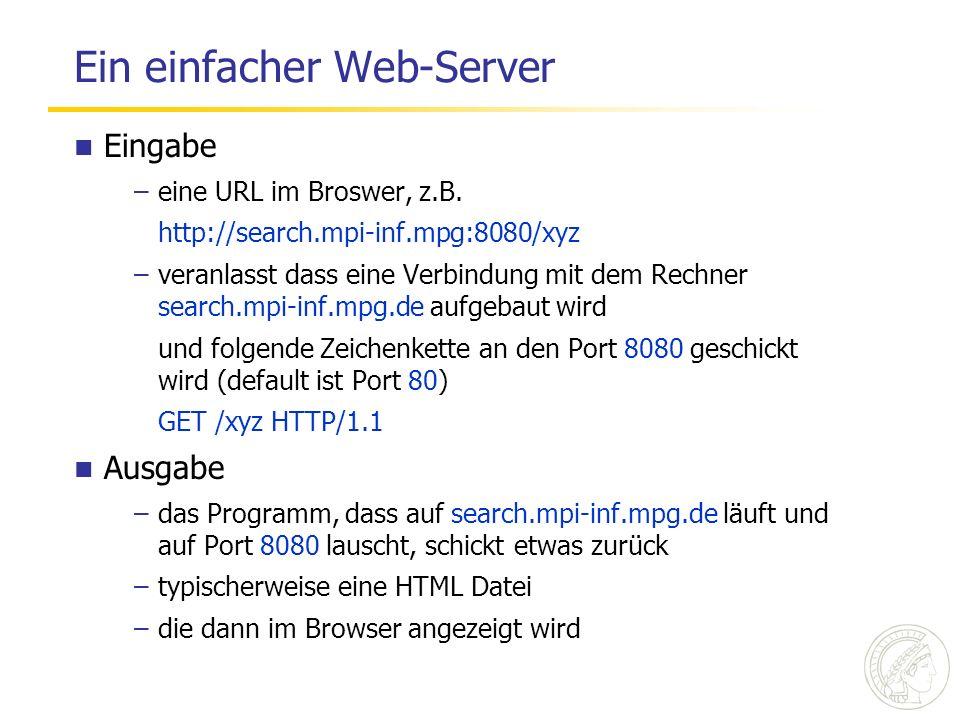 Ein einfacher Web-Server Eingabe –eine URL im Broswer, z.B. http://search.mpi-inf.mpg:8080/xyz –veranlasst dass eine Verbindung mit dem Rechner search