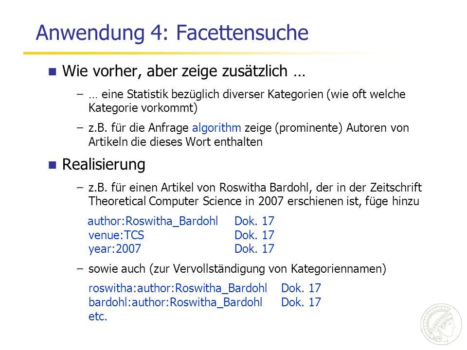 Anwendung 4: Facettensuche Wie vorher, aber zeige zusätzlich … –… eine Statistik bezüglich diverser Kategorien (wie oft welche Kategorie vorkommt) –z.