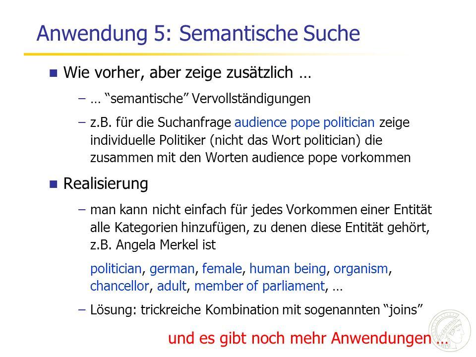 Anwendung 5: Semantische Suche Wie vorher, aber zeige zusätzlich … –… semantische Vervollständigungen –z.B. für die Suchanfrage audience pope politici