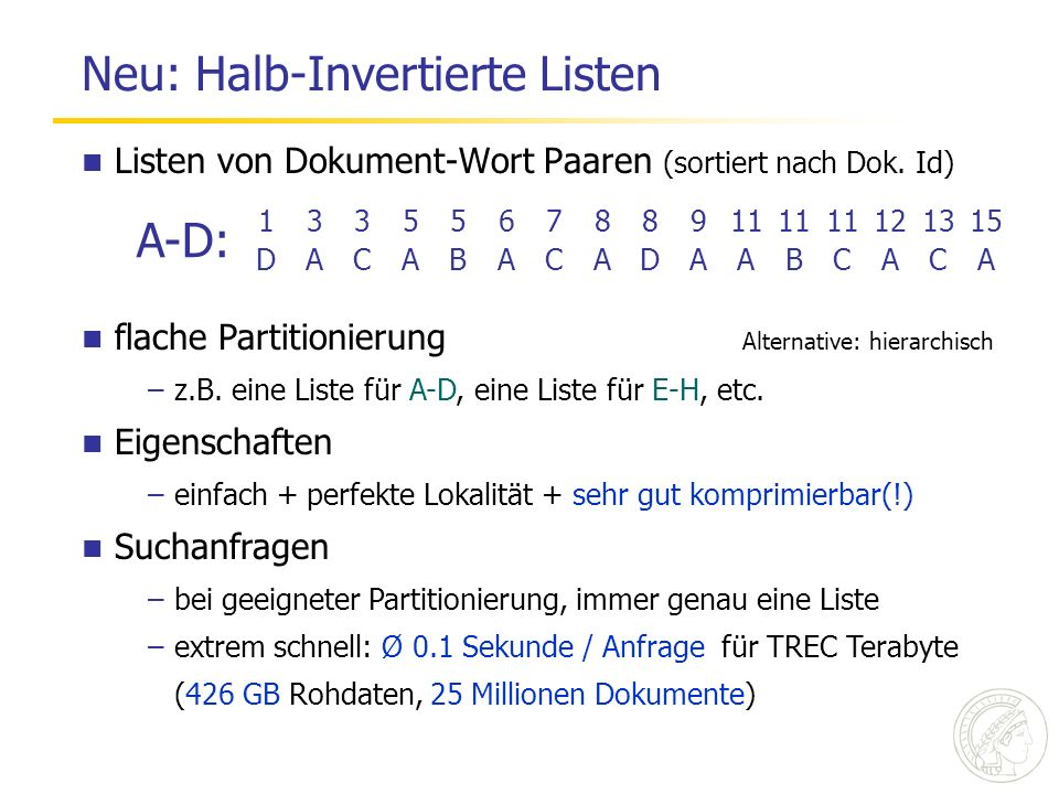 Neu: Halb-Invertierte Listen Listen von Dokument-Wort Paaren (sortiert nach Dok. Id) A-D: 133556788911 121315 DACABACADAABCACA flache Partitionierung