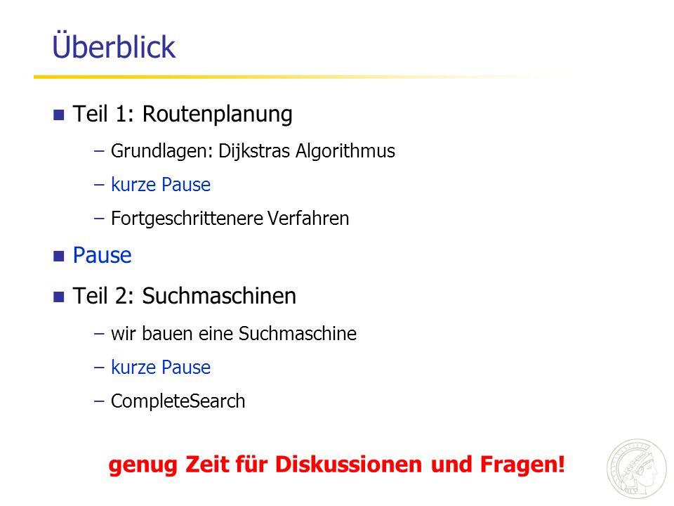 Überblick Teil 1: Routenplanung –Grundlagen: Dijkstras Algorithmus –kurze Pause –Fortgeschrittenere Verfahren Pause Teil 2: Suchmaschinen –wir bauen e