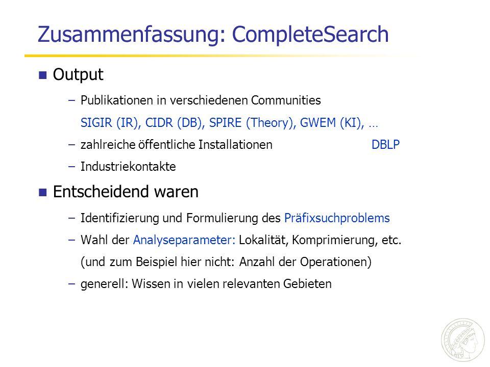 Zusammenfassung: CompleteSearch Output –Publikationen in verschiedenen Communities SIGIR (IR), CIDR (DB), SPIRE (Theory), GWEM (KI), … –zahlreiche öff