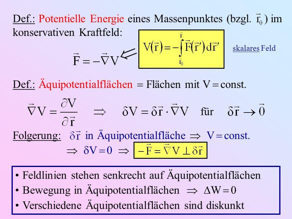 Def.: Potentielle Energie eines Massenpunktes (bzgl. ) im konservativen Kraftfeld: skalares Feld Def.: Äquipotentialflächen Flächen mit V const. für F