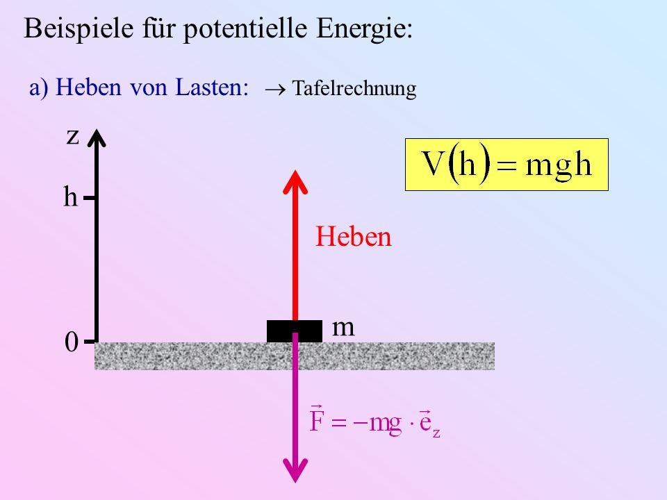 Beispiele für potentielle Energie: a) Heben von Lasten: Tafelrechnung m Heben z 0 h